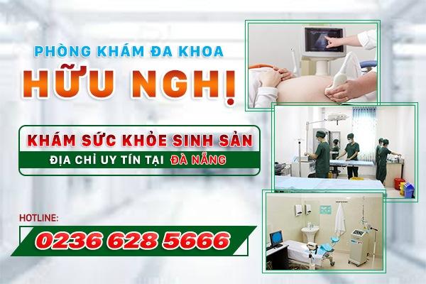 Chuyên khoa Hữu Nghị – Địa chỉ tin cậy khám sức khỏe sinh sản tốt tại Đà Nẵng